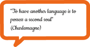"""""""To have another language is to possess a second soul"""" (Charlemagne)"""