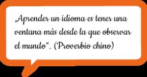 """""""Aprender un idioma es tener una ventana más desde la que observar el mundo"""" - Proverbio chino"""